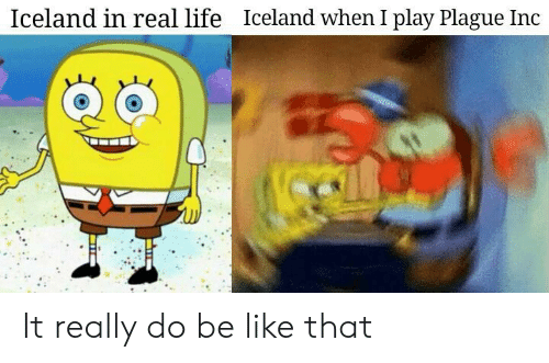 Iceland: Iceland in real life  Iceland when I play Plague Inc It really do be like that
