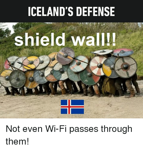 Dank, 🤖, and Shield: ICELAND'S DEFENSE  shield wall!! Not even Wi-Fi passes through them!
