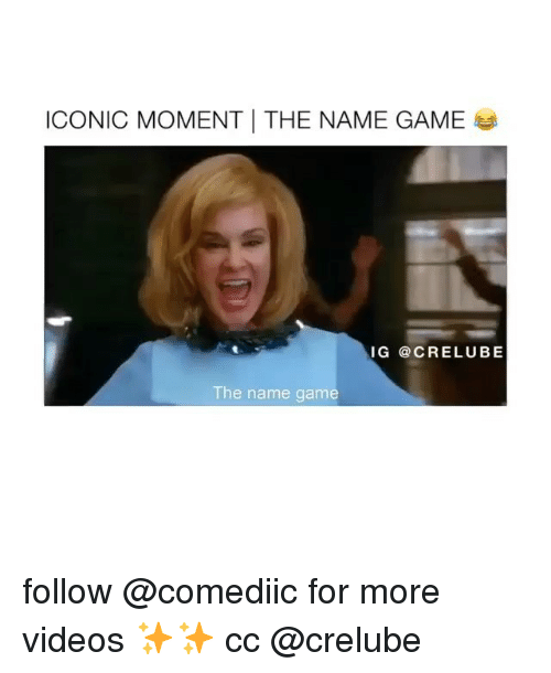 Memes, Videos, and Game: ICONIC MOMENT ! THE NAME GAME  IG @CRELUBE  The name game follow @comediic for more videos ✨✨ cc @crelube