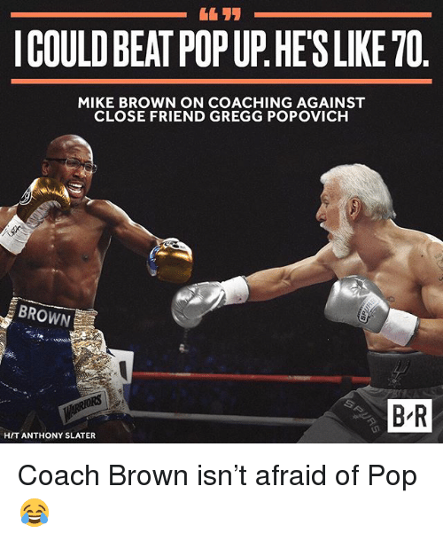 Mike Brown, Pop, and Sports: ICOULDBEAT POPUP HESLIKETO  MIKE BROWN ON COACHING AGAINST  CLOSE FRIEND GREGG POPOVICH  BR  HIT ANTHONY SLATER Coach Brown isn't afraid of Pop 😂
