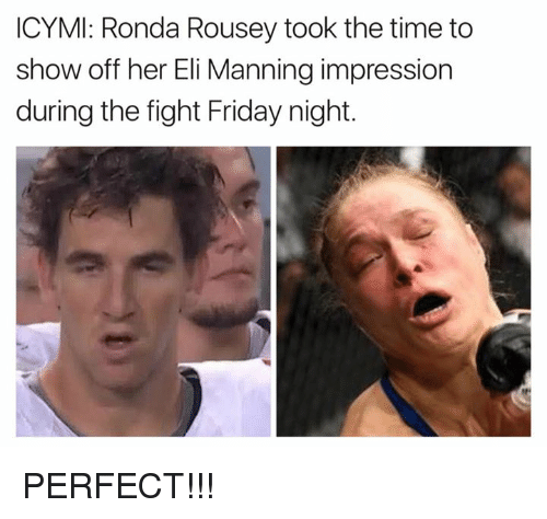 Ronda Rousey: ICYMI: Ronda Rousey took the time to  show off her Eli Manning impression  during the fight Friday night. PERFECT!!!