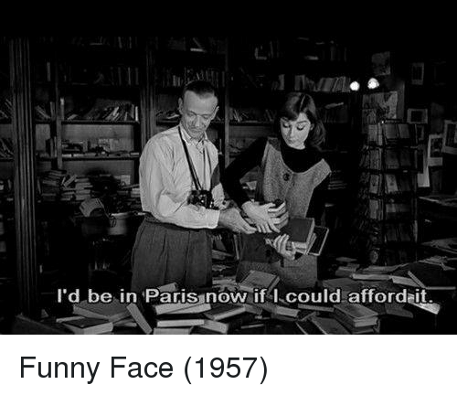 funny face: I'd be in Paris now if I could affordait. Funny Face (1957)