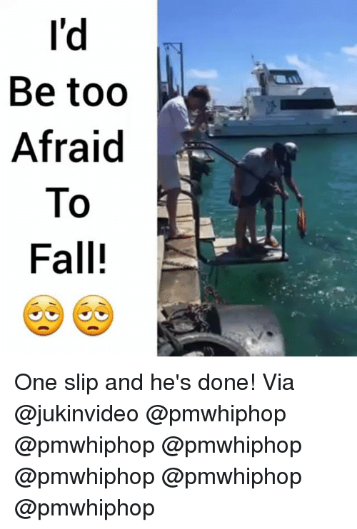 Fall, Memes, and 🤖: I'd  Be too  Afraid  To  Fall! One slip and he's done! Via @jukinvideo @pmwhiphop @pmwhiphop @pmwhiphop @pmwhiphop @pmwhiphop @pmwhiphop