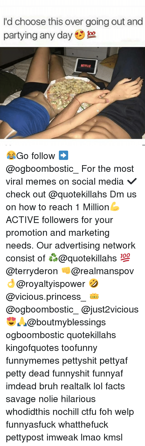 Bruh, Ctfu, and Facts: I'd choose this over going out and  partying any day  NETFLIX 😂Go follow ➡@ogboombostic_ For the most viral memes on social media ✔check out @quotekillahs Dm us on how to reach 1 Million💪ACTIVE followers for your promotion and marketing needs. Our advertising network consist of ♻@quotekillahs 💯@terryderon 👊@realmanspov 👌@royaltyispower 🤣@vicious.princess_ 👑@ogboombostic_ @just2vicious😍🙏@boutmyblessings ogboombostic quotekillahs kingofquotes toofunny funnymemes pettyshit pettyaf petty dead funnyshit funnyaf imdead bruh realtalk lol facts savage nolie hilarious whodidthis nochill ctfu foh welp funnyasfuck whatthefuck pettypost imweak lmao kmsl