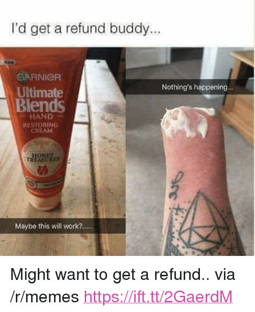 """Memes, Work, and Cream: I'd get a refund buddy...  CARNICR  Ultimate  Blends  Nothing's happening..  HAND  RESTORING  CREAM  13  Maybe this will work?.... <p>Might want to get a refund.. via /r/memes <a href=""""https://ift.tt/2GaerdM"""">https://ift.tt/2GaerdM</a></p>"""