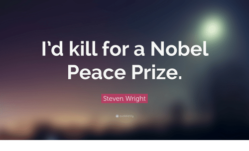 Peace, Steven Wright, and Nobel Peace Prize: I'd kill for a Nobel  Peace Prize.  Steven Wright  squotefancy