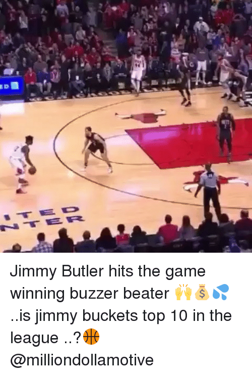 Jimmie: ID  NTER Jimmy Butler hits the game winning buzzer beater 🙌💰💦..is jimmy buckets top 10 in the league ..?🏀 @milliondollamotive