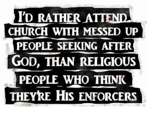 Memes, 🤖, and Messed Up: ID RATHER ATT  CHURCH WITH MESSED UP  PEOPLE SEEKING AFTER  GOD, THAN RELIGIOUS  PEOPLE WHO THINK  THEYRE HIS ENFORCERS