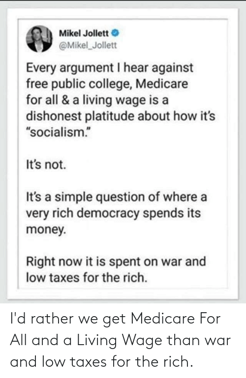 Medicare: I'd rather we get Medicare For All and a Living Wage than war and low taxes for the rich.