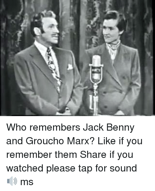 grouchos: ID Who remembers Jack Benny and Groucho Marx?  Like if you remember them  Share if you watched  please tap for sound 🔊 ms