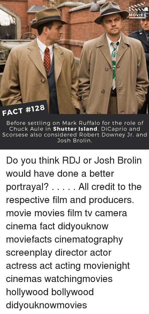 knowing movie: ID YOU KNOW  MOVIES  D D D  FACT #128  Before settling on Mark Ruffalo for the role of  Chuck Aule in Shutter Island, DiCaprio and  Scorsese also considered Robert Downey Jr. and  Josh Brolin Do you think RDJ or Josh Brolin would have done a better portrayal? . . . . . All credit to the respective film and producers. movie movies film tv camera cinema fact didyouknow moviefacts cinematography screenplay director actor actress act acting movienight cinemas watchingmovies hollywood bollywood didyouknowmovies