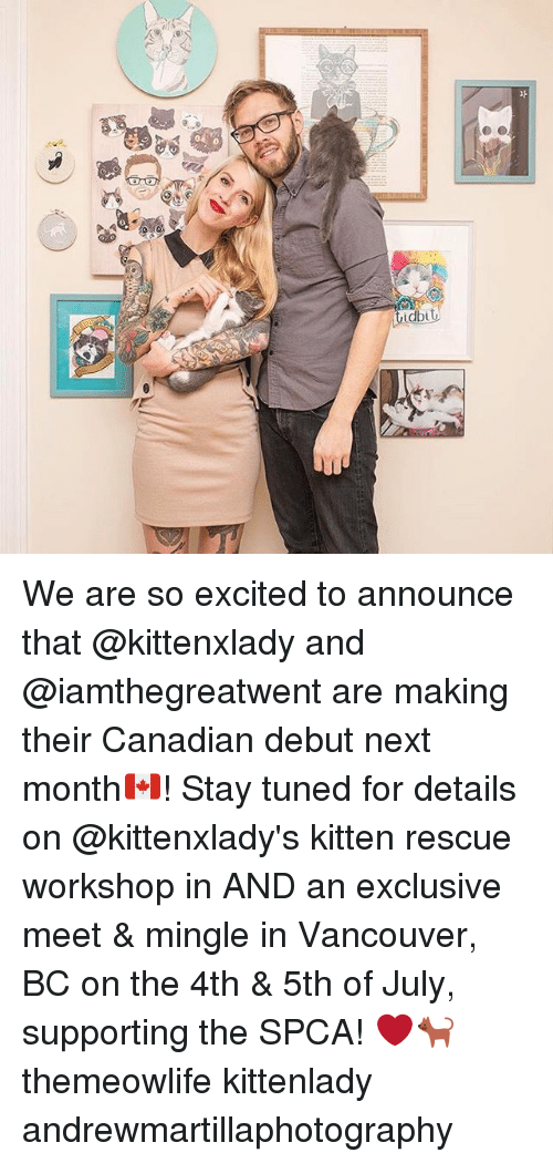 mingle: idbu We are so excited to announce that @kittenxlady and @iamthegreatwent are making their Canadian debut next month🇨🇦! Stay tuned for details on @kittenxlady's kitten rescue workshop in AND an exclusive meet & mingle in Vancouver, BC on the 4th & 5th of July, supporting the SPCA! ❤️🐈 themeowlife kittenlady andrewmartillaphotography