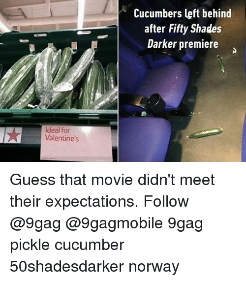 fifties: Ideal for  Valentine's  Cucumbers left behind  after Fifty Shades  Darker premiere Guess that movie didn't meet their expectations. Follow @9gag @9gagmobile 9gag pickle cucumber 50shadesdarker norway