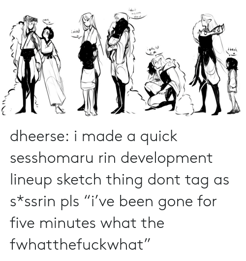 """sketch: ident  nanna  eav dheerse: i made a quick sesshomaru rin development lineup sketch thing dont tag as s*ssrin pls """"i've been gone for five minutes what the fwhatthefuckwhat"""""""