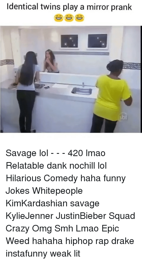 Funny Jokes, Memes, and 🤖: Identical twins play a mirror prank Savage lol - - - 420 lmao Relatable dank nochill lol Hilarious Comedy haha funny Jokes Whitepeople KimKardashian savage KylieJenner JustinBieber Squad Crazy Omg Smh Lmao Epic Weed hahaha hiphop rap drake instafunny weak lit