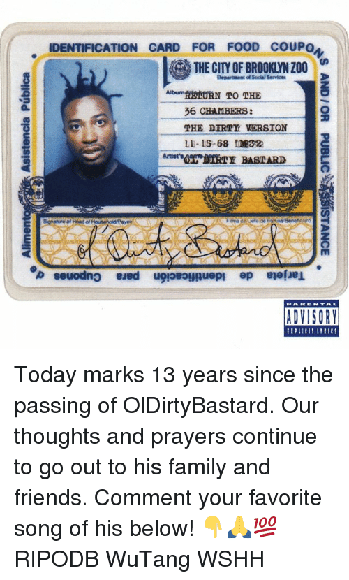 Family, Food, and Friends: IDENTIFICATION CARD FOR FOOD COUPO  THE CITY OF BROOKLYN Z00  Department of Social Service  THE DIRTY VERSION  LI-15-68 ME32  IV  ADVISORY Today marks 13 years since the passing of OlDirtyBastard. Our thoughts and prayers continue to go out to his family and friends. Comment your favorite song of his below! 👇🙏💯 RIPODB WuTang WSHH