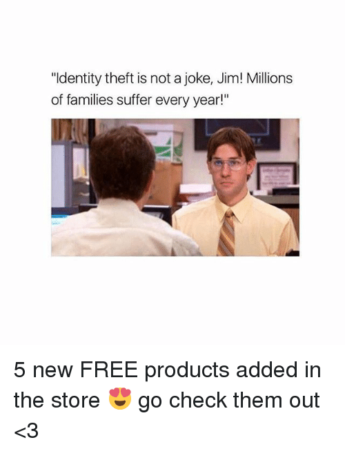 """Identity Theft Is Not A Joke Jim: """"Identity theft is not a joke, Jim! Millions  of families suffer every year!"""" 5 new FREE products added in the store 😍 go check them out <3"""