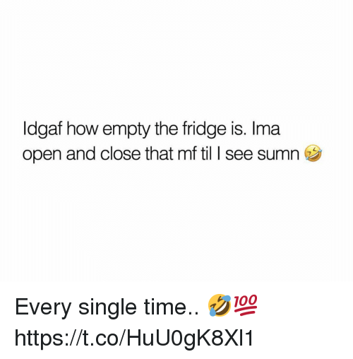 Idgaf: Idgaf how empty the fridge is. Ima  open and close that mf til I see sumn Every single time.. 🤣💯 https://t.co/HuU0gK8Xl1