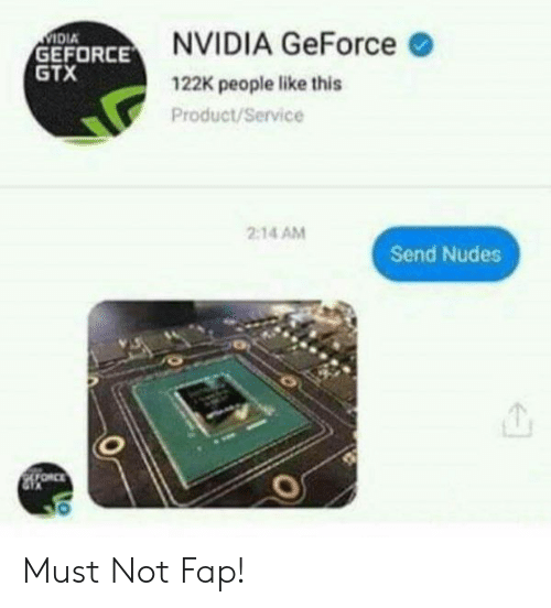 Nvidia: IDIA  GEFORCE  GTX  NVIDIA GeForce  122K people like this  Product/Service  2:14 AM  Send Nudes  山 Must Not Fap!