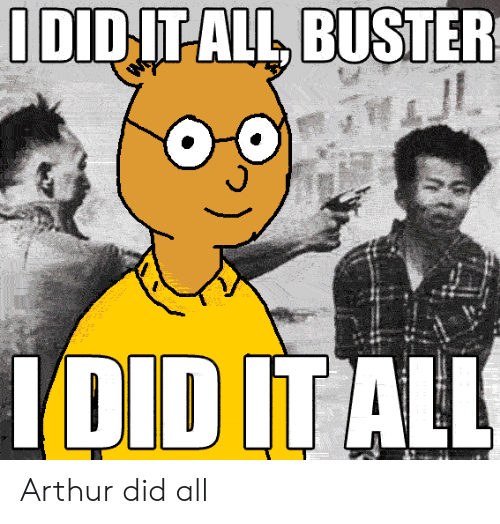 Arthur: IDIDIT-ALL BUSTER  IDID IT ALL Arthur did all