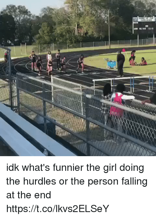 Girl, Girl Memes, and Person: idk what's funnier the girl doing the hurdles or the person falling at the end  https://t.co/lkvs2ELSeY