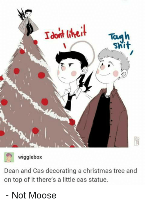 Swit: Idoit theit  Swit  wigglebox  Dean and Cas decorating a christmas tree and  on top of it there's a little cas statue. - Not Moose