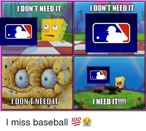 Baseball, Mlb, and Miss: IDON'T NEED IT  DONT NEED IT  I DON'T NEED IT  NEED IT!!! I miss baseball 💯😭