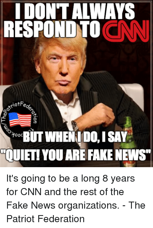 "Memes, 🤖, and Federer: IDONTALWAYS  CNN  RESPOND TO  00C  BUTWHEN IDO, ISAN  OUIET!YOU ARE FAKE NEWS"" It's going to be a long 8 years for CNN and the rest of the Fake News organizations.  - The Patriot Federation"