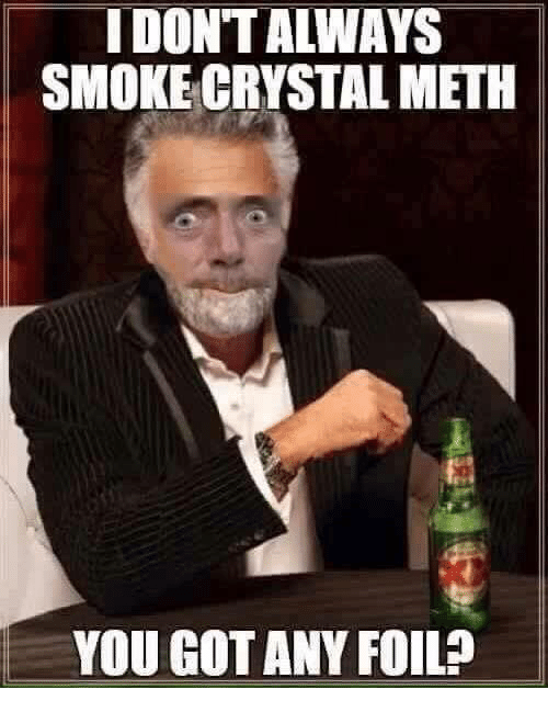 idontaways-smoke-crystal-meth-you-got-an