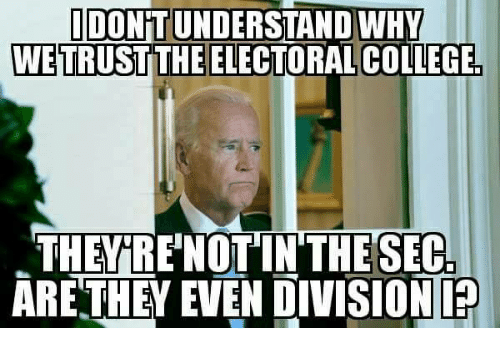 College, Memes, and 🤖: IDONTUNDERSTANDWHY  WEITRUSTTHE ELECTORAL COLLEGE  THE TRE NOTIN THE SECo  ARE THEY EVEN DIVISION
