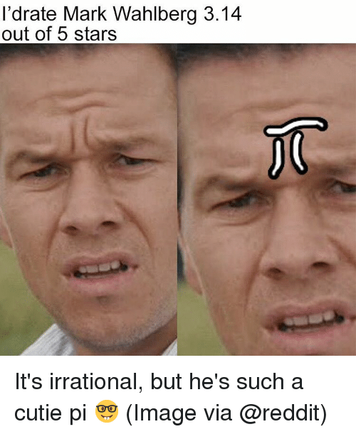 Cutiness: I'drate Mark Wahlberg 3.14  out of 5 stars It's irrational, but he's such a cutie pi 🤓 (Image via @reddit)