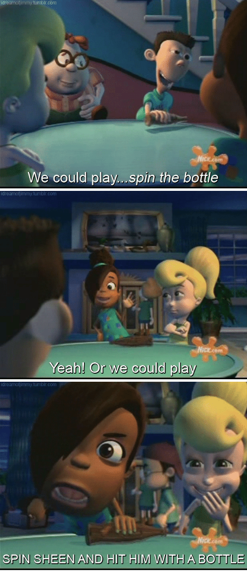 sheen: idreamofjimmy.tumblr.com  We could play....spin the bottle   idreamofjimmy.tumblr.com  Et  Yeah! Or we could play   idreamofjimmy.tumblr.com  SPIN SHEEN AND HIT HIM WITH A BOTTLE