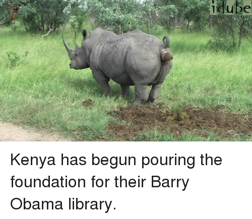 barry obama: idu be Kenya has begun pouring the foundation for their Barry Obama library.