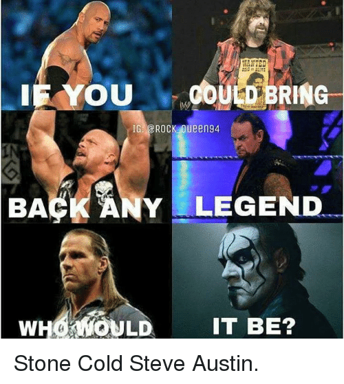 steve austin: IE OU  OULD  RING  IG  ROCK Oueen94  NY LEGEND  BAA  WHO WOULD IT BE? Stone Cold Steve Austin.