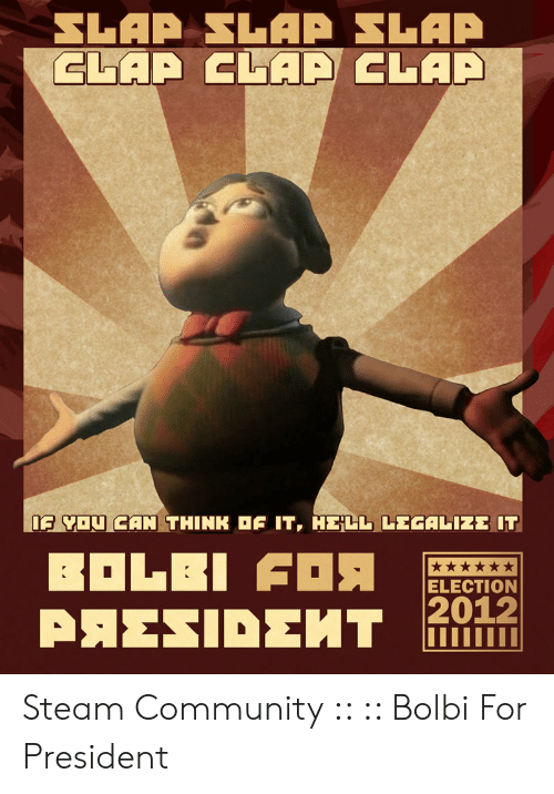 Bulby Jimmy: IE YoulCAN THINK OF IT, HELL, LEGALIZE IT  ELECTION  2012 Steam Community :: :: Bolbi For President