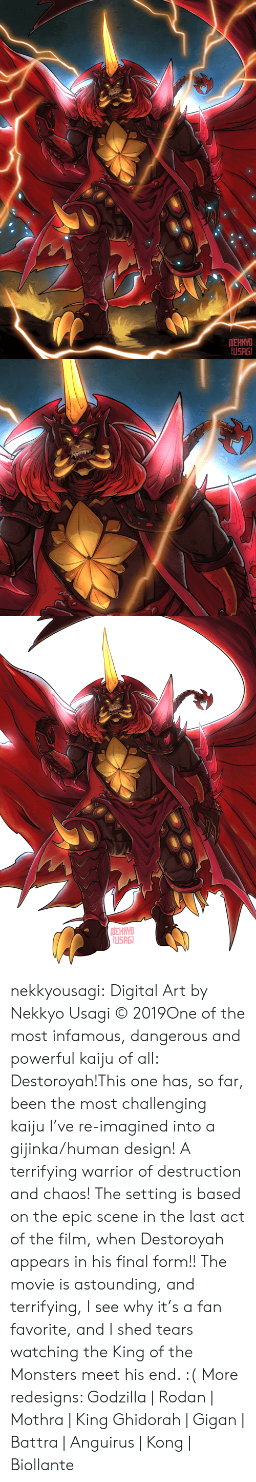 Queen Of: IEHNYD  USRGI   rLEHKYD  USAGI nekkyousagi:  Digital Art by Nekkyo Usagi © 2019One of the most infamous, dangerous and powerful kaiju of all: Destoroyah!This one has, so far, been the most challenging kaiju I've re-imagined into a gijinka/human design! A terrifying warrior of destruction and chaos! The setting is based on the epic scene in the last act of the film, when Destoroyah appears in his final form!! The movie is astounding, and terrifying, I see why it's a fan favorite, and I shed tears watching the King of the Monsters meet his end. :( More redesigns: Godzilla | Rodan | Mothra | King Ghidorah | Gigan | Battra | Anguirus | Kong | Biollante