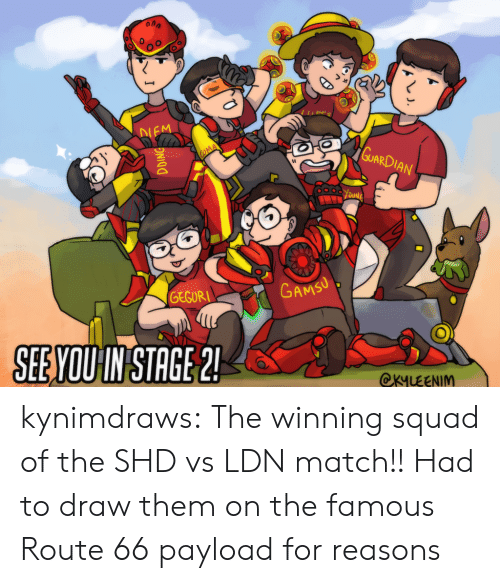ard: IEM  ARD  SEEYQUIN STACE2  YOUIN STAGE  OKYLEENIM kynimdraws:  The winning squad of the SHD vs LDN match!! Had to draw them on the famous Route 66 payload for reasons