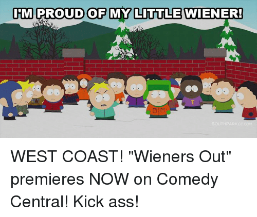 "Ass, Dank, and West Coast: IEM PROUD OF MY LITTLE WIENER!  M WEST COAST! ""Wieners Out"" premieres NOW on Comedy Central! Kick ass!"