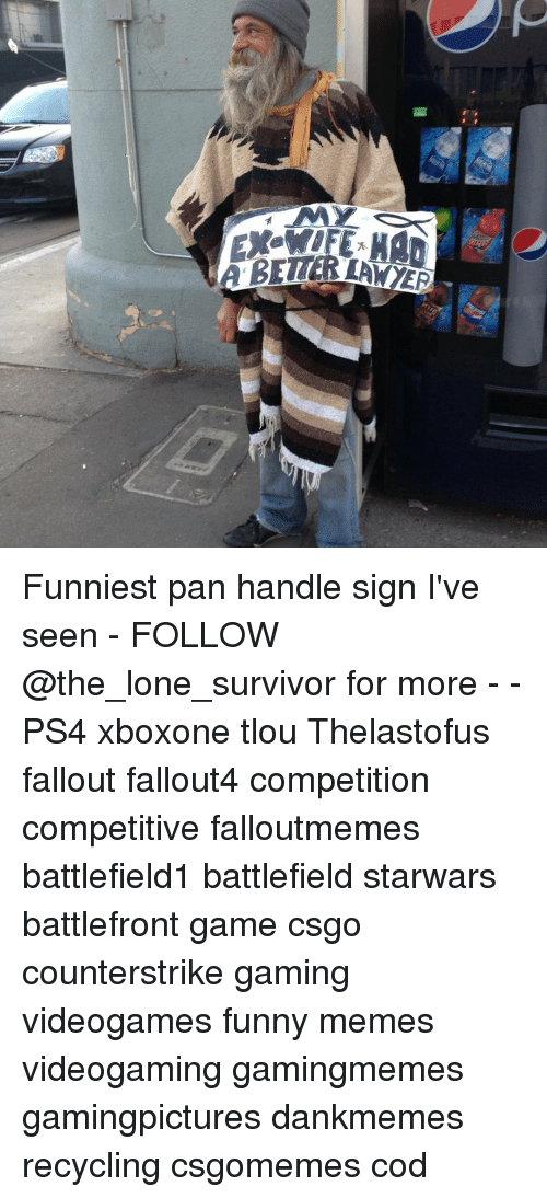 Funny, Memes, and Ps4: IETTE Funniest pan handle sign I've seen - FOLLOW @the_lone_survivor for more - - PS4 xboxone tlou Thelastofus fallout fallout4 competition competitive falloutmemes battlefield1 battlefield starwars battlefront game csgo counterstrike gaming videogames funny memes videogaming gamingmemes gamingpictures dankmemes recycling csgomemes cod