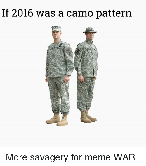 meme war: If 2016 was a camo pattern More savagery for meme WAR