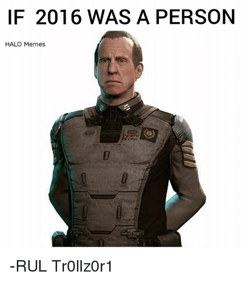 Halo Meme: IF 2016 WAS A PERSON  HALO Memes -RUL Tr0llz0r1