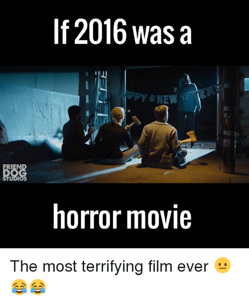 horror: If 2016 was a  PPY NEW  horror movie The most terrifying film ever 😐😂😂