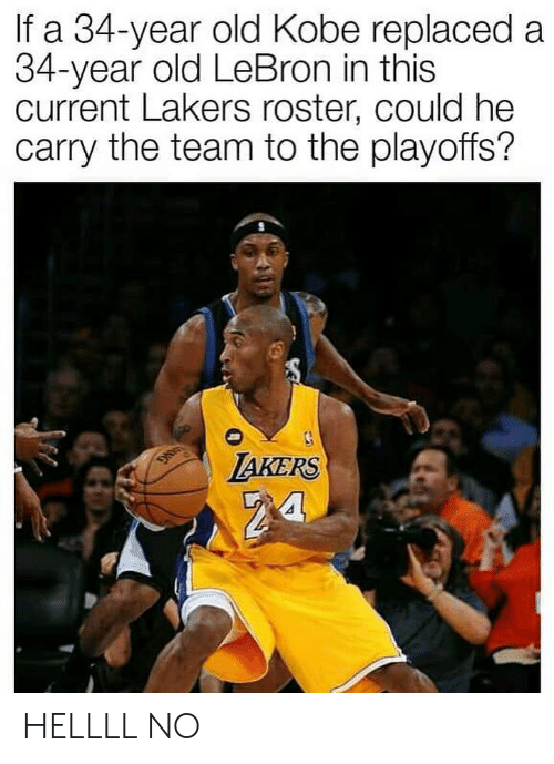 takers: If a 34-year old Kobe replaced a  34-year old LeBron in this  current Lakers roster, could he  carry the team to the playoffs?  TAKERS HELLLL NO