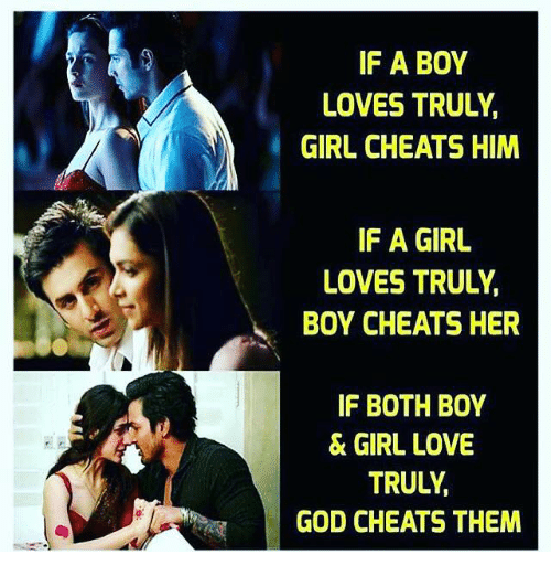 God, Love, and Memes: IF A BOY  LOVES TRULY  GIRL CHEATS HIM  IF A GIRL  LOVES TRULY.  BOY CHEATS HER  IF BOTH BOY  & GIRL LOVE  TRULY  GOD CHEATS THEM