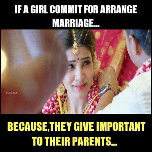 Marriage, Memes, and Parents: IF A GIRL COMMIT FOR ARRANGE  MARRIAGE...  TaHDNet.  BECAUSE THEY GIVE IMPORTANT  TO THEIR PARENTS...