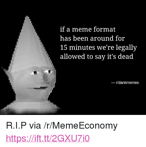 """Meme, Nas, and Been: if a meme format  nas been around for  15 minutes we're legally  allowed to say it's dead  r/dankmemes <p>R.I.P via /r/MemeEconomy <a href=""""https://ift.tt/2GXU7i0"""">https://ift.tt/2GXU7i0</a></p>"""
