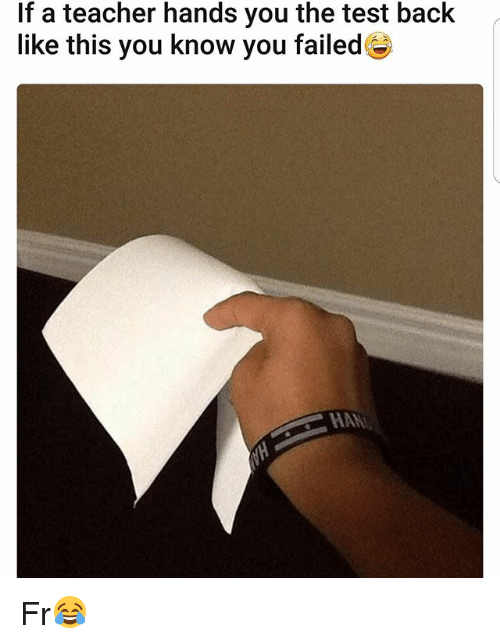 Memes, Teacher, and Test: If a teacher hands you the test back  like this you know you failed Fr😂
