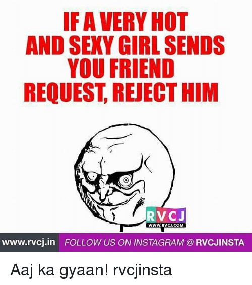 Memes, Sexy Girls, and 🤖: IF A VERY HOT  AND SEXY GIRL SENDS  YOU FRIEND  REQUEST REJECTHIM  RVCJ  WWW.RVCJ.COM  www.rvcj in FOLLOW US ON INSTAGRAM RVCJINSTA Aaj ka gyaan! rvcjinsta