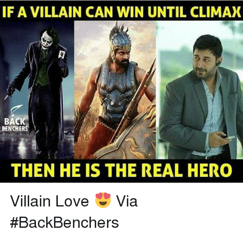 Love, Memes, and The Real: IF A VILLAIN CAN WIN UNTIL CLIMAX  BACK  BENCHER  THEN HE IS THE REAL HERO Villain Love 😍 Via #BackBenchers