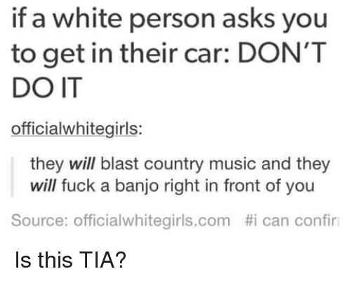 if a white person asks you to get in their 3446191 🔥 25 best memes about country music and tumblr country music